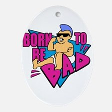 Born to be Bad Ornament (Oval)