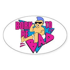 Born to be Bad Bumper Stickers
