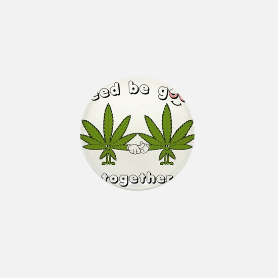 Weed be Good Together Mini Button (10 pack)