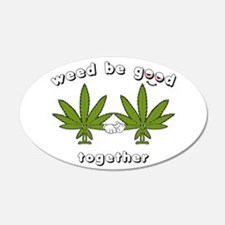 Weed be Good Together 22x14 Oval Wall Peel