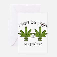 Weed be Good Together Greeting Card