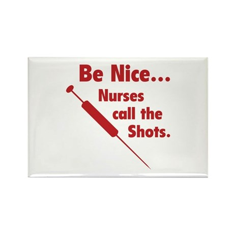 Be Nice ... Nurses Call The Shots Rectangle Magnet