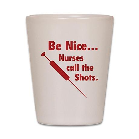 Be Nice ... Nurses Call The Shots Shot Glass