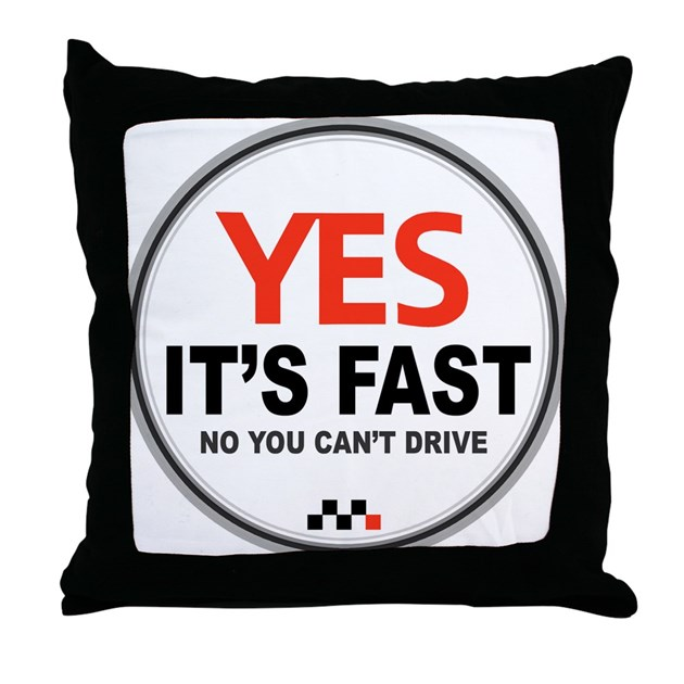 Throw Pillows Yes Or No : Yes It s Fast Throw Pillow by drivingshirts