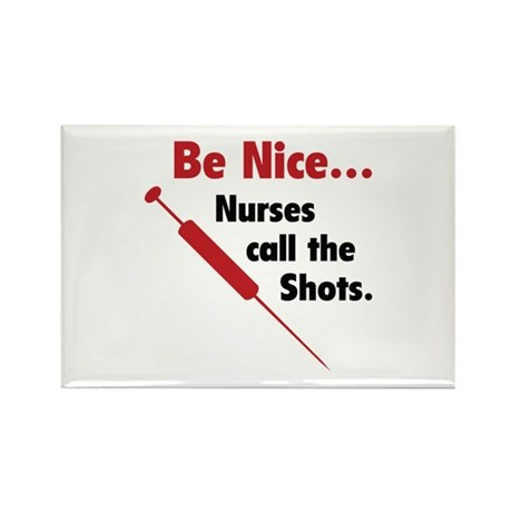 Be Nice ... Nurses Call The Shots Rectangle Magnet