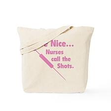 Be Nice ... Nurses Call The Shots Tote Bag