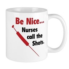 Be Nice ... Nurses Call The Shots Mug