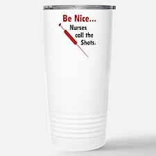 Be Nice ... Nurses Call The Shots Travel Mug
