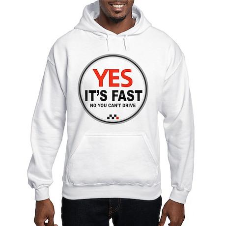 Yes It's Fast Hooded Sweatshirt