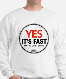 Yes It's Fast Sweatshirt