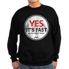 Yes It's Fast Sweatshirt