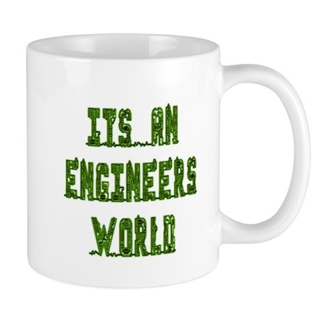 It's an Engineer's World Mug