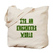 It's an Engineer's World Tote Bag
