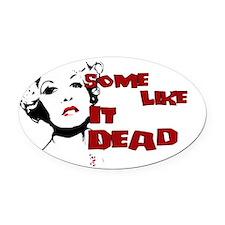 Some Like It Dead Oval Car Magnet