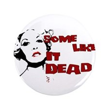 """Some Like It Dead 3.5"""" Button"""