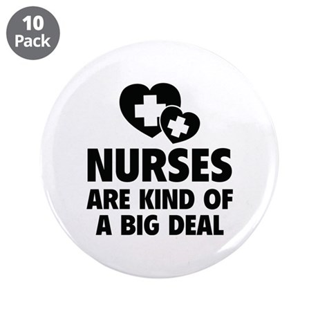 "Nurses Are Kind Of A Big Deal 3.5"" Button (10 pack"