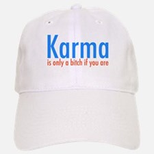 Karma is only a bitch if you are Baseball Baseball Cap