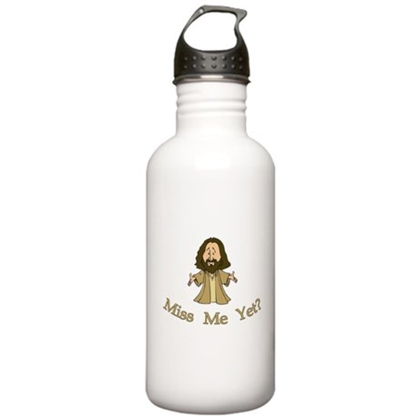 Jesus Christ - Miss Me Yet Stainless Water Bottle