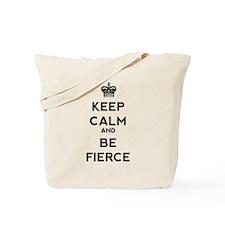 Keep Calm and Be Fierce Tote Bag