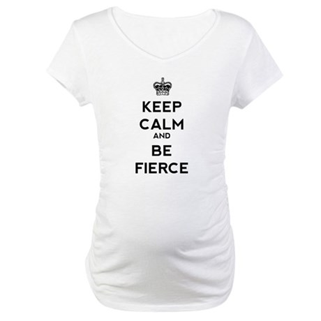 Keep Calm and Be Fierce Maternity T-Shirt
