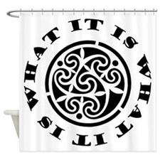 It Is What It Is Shower Curtain