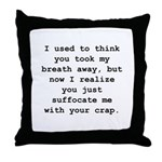 Suffocate Me Throw Pillow