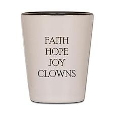 FAITH HOPE JOY CLOWNS Shot Glass