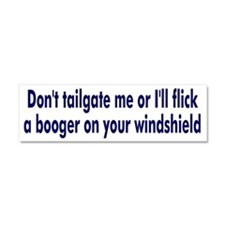 Don't tailgate me or I'll flick a booger on your w