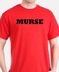 Murse - Male Nurse T-Shirt