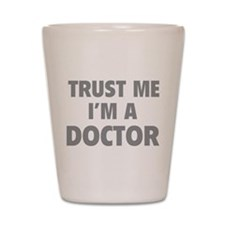 Trust Me I'm A Doctor Shot Glass