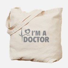 I'm A Doctor Tote Bag