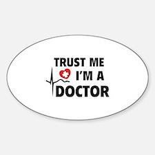 Trust Me I'm A Doctor Sticker (Oval)