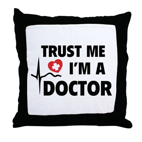 Throw Me A Pillow : Trust Me I m A Doctor Throw Pillow by BrightDesign