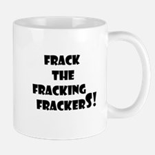 Frack the fracking frackers Mugs