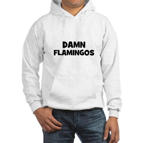 Damn Flamingos Hooded Sweatshirt