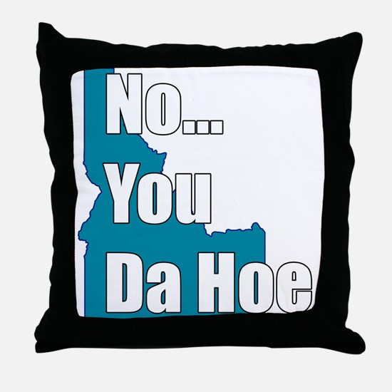 you da hoe Throw Pillow