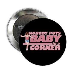 """Nobody Puts Baby in a Corner 2.25"""" Button"""