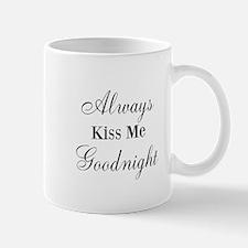 Always Kiss Me Goodnight Mug