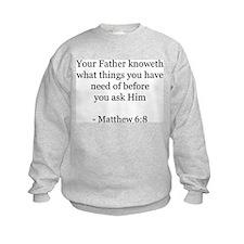 Matthew 6:8 Sweatshirt