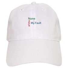 Not My Fault Baseball Cap