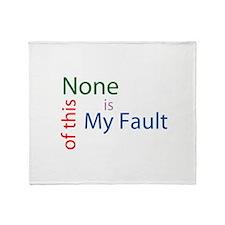 Not My Fault Throw Blanket