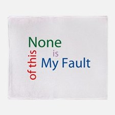 Not My Fault Throw Blanket