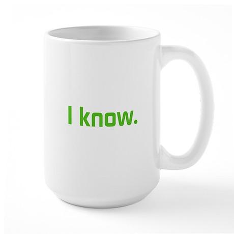 I know. Large Mug