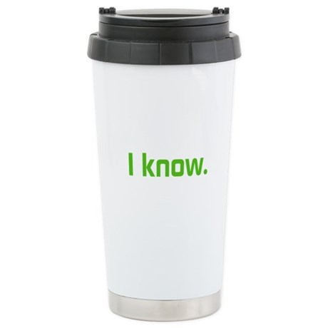 I know. Stainless Steel Travel Mug