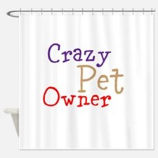 Crazy Pet Owner Shower Curtain