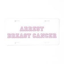 Arrest Breast Cancer Aluminum License Plate