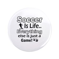 """Soccer Is Life Designs 3.5"""" Button"""