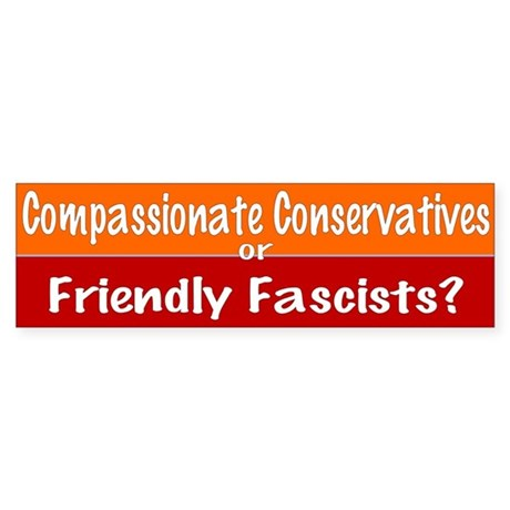 friendly fascists... Bumper Sticker