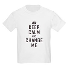 Keep Calm and Change Me T-Shirt