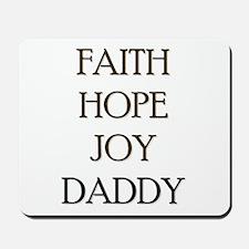 FAITH HOPE JOY DADDY Mousepad